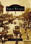 Early Tucson, Arizona / Images of America book by Anne Woosley & Arizona Historical Society