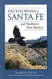 Encyclopedia of Santa Fe and Northern New Mexico book by Mark H. Cross