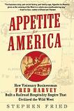 Appetite For America, Fred Harvey book by Stephen Fried