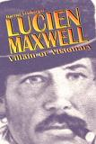 Lucien Maxwell Villain or Visionary? biography by Harriet Freiberger