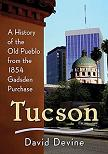 Tucson, History of The Old Pueblo book by David Devine