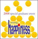 "the 2008 Special Graduate Event was on the topic ""Creating Happiness"" (51 cities, April thru June 2008"